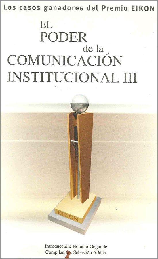 Los Casos de los Ganadores del Premio Eikkon, El Poder de la Comunicación Institucional III, 2003.