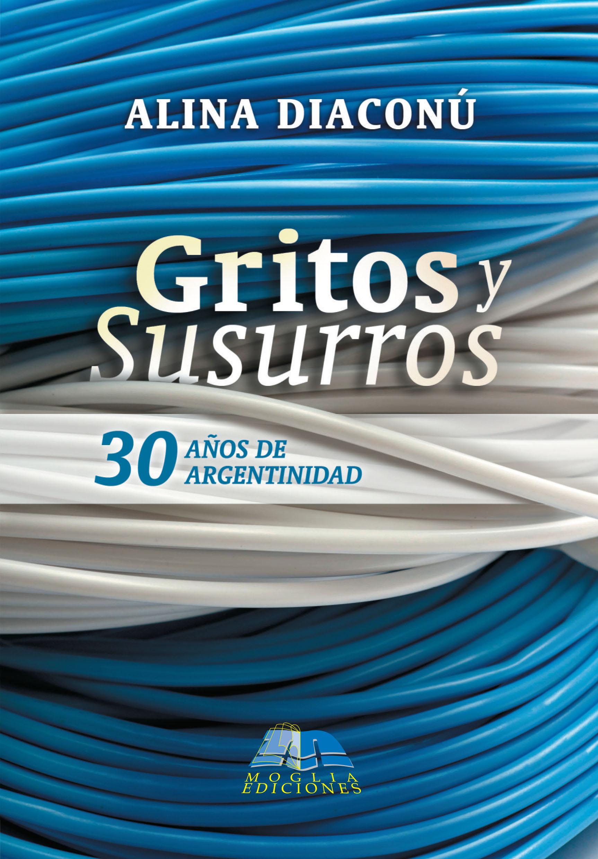 Gritos y susurros, 30 años de argentinidad, Alina Diaconú