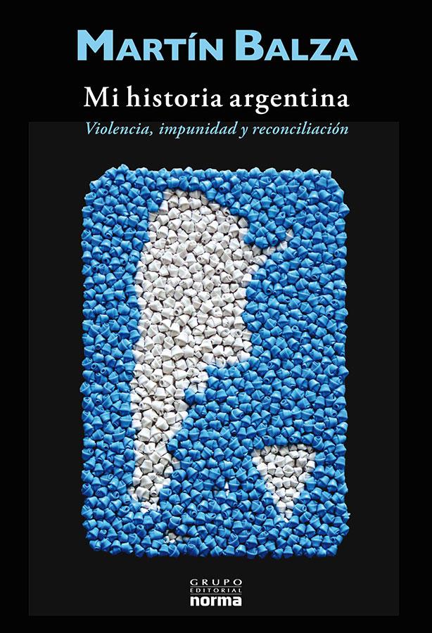 Martín Balza, Mi Historia Argentina.  Violencia, Impunidad y Reconciliación, 2011.